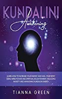 Kundalini Awakening: Learn How to Increase Your Energy and Heal Your Body Using Mind Power and Spiritual Enlightenment, Reducing Anxiety and Awakening Kundalini Energy