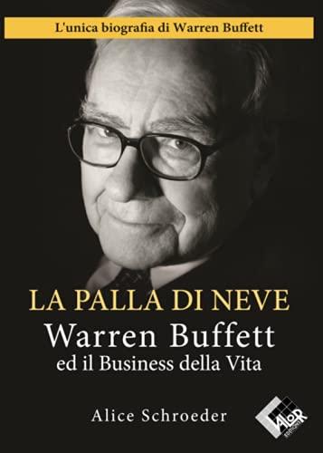 La Palla di Neve - Warren Buffett ed il Business della Vita - L'unica biografia di Warren Buffett