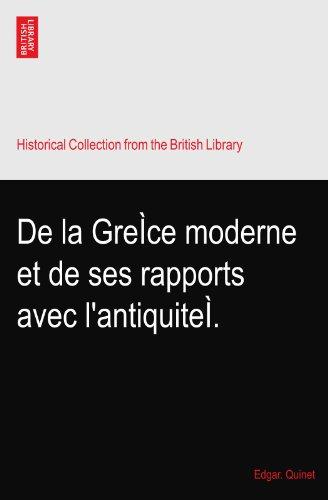 De la GreÌce moderne et de ses rapports avec l'antiquiteÌ.