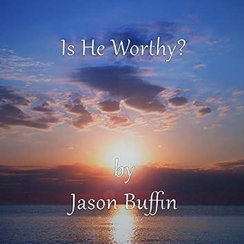Is He Worthy?