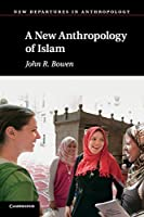 A New Anthropology of Islam (New Departures in Anthropology)