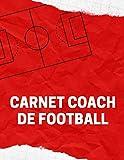 Carnet Coach De Football: Carnet de préparation de match de foot, Cahier d'entraînement (compositions, tactiques, score...), Carnet tactique à ... de Football, 120 page ( 21,59 * 27,94 cm)