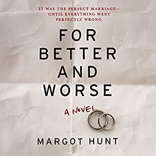 For Better and Worse                   By:                                                                                                                                 Margot Hunt                               Narrated by:                                                                                                                                 Cassandra Campbell                      Length: 10 hrs and 8 mins     469 ratings     Overall 4.2