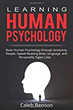 Learning Human Psychology: Basic Human Psychology through Analyzing People, Speed-Reading Body Language, and Personality Types Color (EI 2.0)