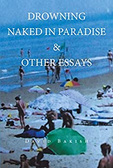 Drowning Naked in Paradise & Other Essays by [David Bakish]