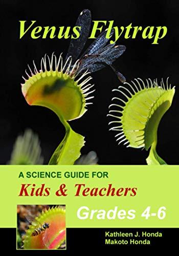 Venus Flytrap - A Science Guide for Kids & Teachers: Carnivorous Plants Juvenile Literature, Natural History, Growing Tips, School Projects