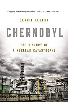 Chernobyl: The History of a Nuclear Catastrophe by [Serhii Plokhy]