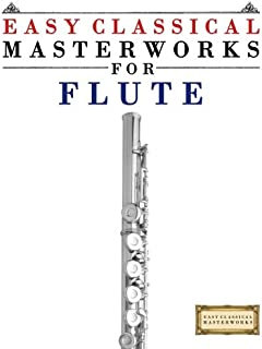 Easy Classical Masterworks for Flute: Music of Bach, Beethoven, Brahms, Handel, Haydn, Mozart, Schubert, Tchaikovsky, Vivaldi and Wagner