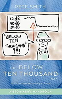 [Pete Smith]のThe Below Ten Thousand Way to a clinician-led safety culture (English Edition)