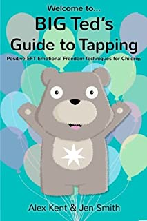 BIG Ted's Guide to Tapping: Positive EFT Emotional Freedom Techniques for Children (Big Ted's Guides) (Volume 1)