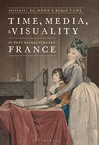 Time, Media, and Visuality in Post-Revolutionary France (English Edition)