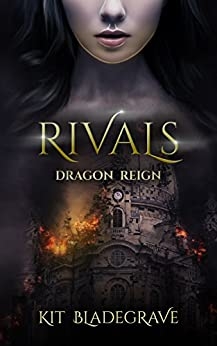 Rivals (Dragon Reign Book 1) by [Kit Bladegrave]