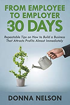 Paperback From Employee to Employer in 30 Days : Repeatable Tips on How to Build a Business That Attracts Profits Almost Immediately Book