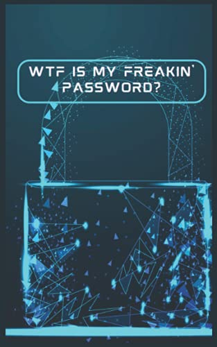 """WTF is My Freakin  Password? 3: The Password Gatekeeping Book Logbook Notebook Journal Internet URL Address Username And Password Tracking Organizer ... Technology Look 5"""" x 8"""" 102 White Pages"""