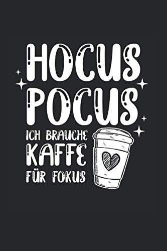Hocus Pocus Ich Brauche Kaffee Für Fokus   Notizheft/Schreibheft: Kaffe Notizbuch Mit 120 Gepunkteten Seiten (Dotgrid). Als Geschenk Eine Tolle Idee Für Kaffeliebhaber Und Koffein Junkies