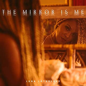 The Mirror Is Me