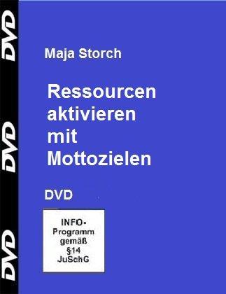 Ressourcen aktivieren mit Mottozielen, DVD, Ressourcenarbeit mit Maja Storch