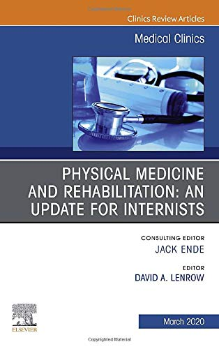 Compare Textbook Prices for Physical Medicine and Rehabilitation: An Update for Internists, An Issue of Medical Clinics of North America Volume 104-2 The Clinics: Internal Medicine Volume 104-2  ISBN 9780323722209 by Lenrow, David