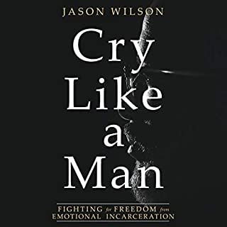 Cry Like a Man     Fighting for Freedom from Emotional Incarceration              By:                                                                                                                                 Jason Wilson                               Narrated by:                                                                                                                                 Damany Jackson                      Length: 5 hrs and 32 mins     108 ratings     Overall 4.8
