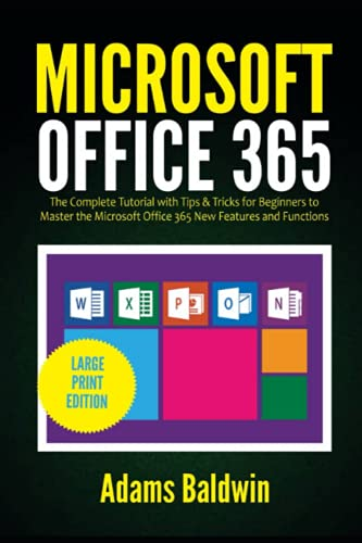 Microsoft Office 365: The Complete Tutorial with Tips & Tricks for Beginners to Master the Microsoft Office 365 New Features and Functions (Large Print Edition)