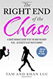 The Right End of the Chase: A Smart Woman's Guide To Get The Guy You Want Plus...40 Secrets To Get Him To Commit