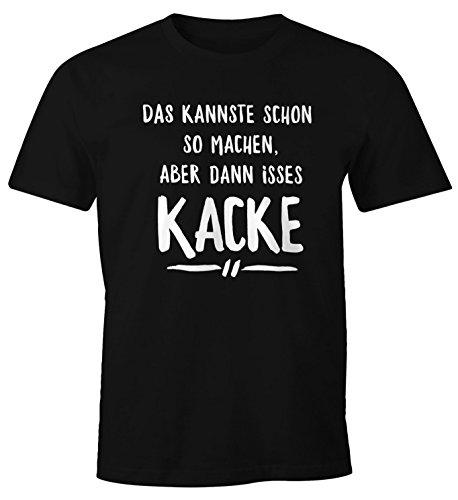 MoonWorks Herren T-Shirt Das Kannste Schon so Machen Aber dann isses Halt Kacke Spruch Fun-Shirt schwarz M