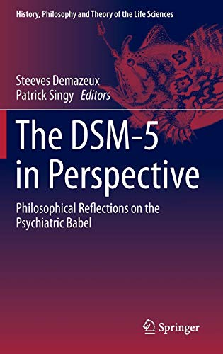 The DSM-5 in Perspective: Philosophical Reflections on the Psychiatric Babel (History, Philosophy and Theory of the Life