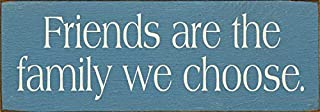 friends are the family we choose wooden sign
