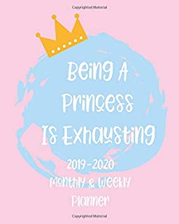 Being A Princess Is Exhausting 2019-2020 Monthly and Weekly Planner: Cute Ddlg Princess LittleSpace planner perfect for staying organized all week and month long.