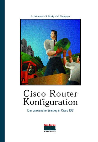 Cisco Router-Konfiguration. Der praxisnahe Einstieg in Cisco IOS