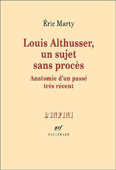 Louis Althusser, un sujet sans procès: anatomie d