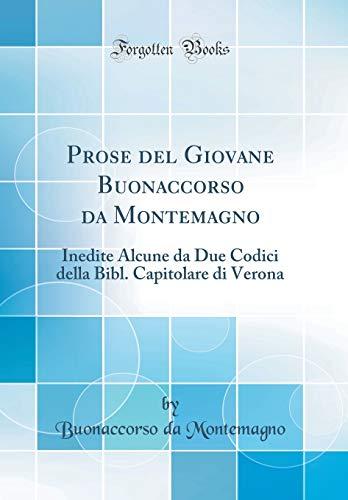 Prose del Giovane Buonaccorso da Montemagno: Inedite Alcune da Due Codici della Bibl. Capitolare di Verona (Classic Reprint)