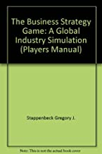 The Business Strategy Game: A Global Industry Simulation (Players Manual)