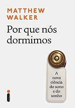 Por que nós dormimos: A nova ciência do sono e do sonho (Portuguese Edition) by [Matthew Walker]