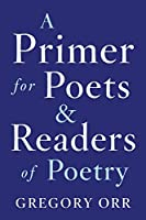 A Primer for Poets & Readers of Poetry