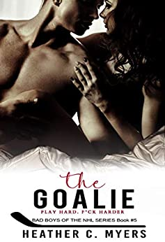 The Goalie: Book 5 in the Bad Boys of the NHL Series by [Heather C. Myers]