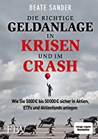 Die richtige Geldanlage in Krisen und im Crash: Wie Sie 5000 EUR bis 50 000 EUR sicher in Aktien, ETFs und Aktienfonds anlegen!