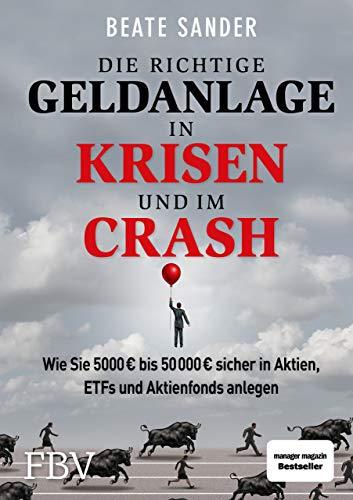 Die richtige Geldanlage in Krisen und im Crash: Wie Sie 5000 € bis 50 000 € sicher in Aktien, ETFs und Aktienfonds anlegen!