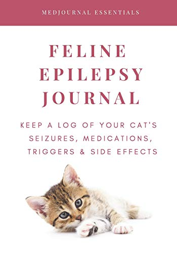 Feline Epilepsy Journal: Keep a Log of Your Cat's Seizures, Medications, Triggers & Side Effects