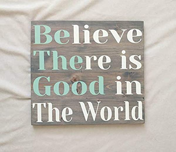 Zacathan432 Believe There Is Good In The World Farmhouse Sign Wood Wall Decor Be The Good Sign Home Decor Inspirational Quote Rustic Sign