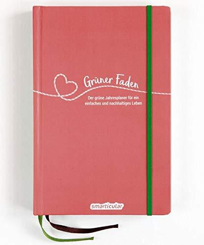 Grüner Faden (Beere) - Der grüne Jahresplaner für mehr Nachhaltigkeit und ein einfaches Leben: Kreativ wie ein Bullet Journal, dazu über 200 ... von smarticular - zeitlos, nachhaltig leben)