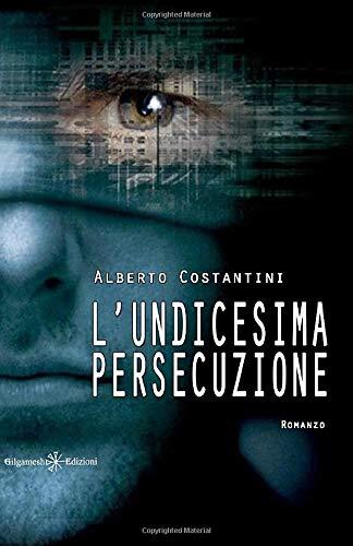 L'undicesima persecuzione: Il romanzo di fantascienza che mette a nudo l'Europa e l'ordine costituito