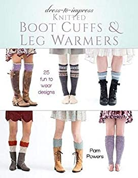 Dress-to-Impress Knitted Boot Cuffs & Leg Warmers  25 Fun to Wear Designs