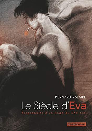 Le siècle d'Eva : Biographies d'un Ange du XXe ciel