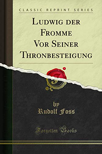 Ludwig der Fromme Vor Seiner Thronbesteigung (Classic Reprint) (German Edition)