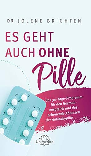 Es geht auch ohne Pille: Das 30-Tage-Programm für den Hormonausgleich und das schonende Absetzen der Antibabypille