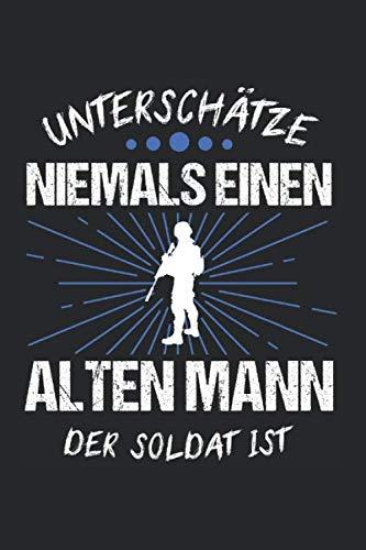 Unterschätze Niemals Einen Alten Mann Der Soldat Ist: Soldat & Bundeswehr Notizbuch 6'x9' Liniert Geschenk für Militär & Soldaten