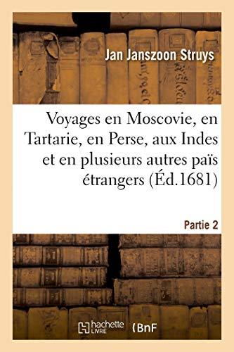 Voyages en Moscovie, en Tartarie, en Perse, aux Indes: et en plusieurs autres païs étrangers. Partie 2