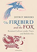 The Firebird and the Fox: Russian Culture under Tsars and Bolsheviks