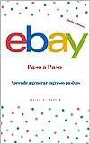 Ebay paso a paso, guía completa para crear un negocio y vivir de tus ventas: Cómo generar ingresos pasivos mes a mes